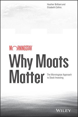 Why Moats Matter By Brilliant, Heather/ Collins, Elizabeth