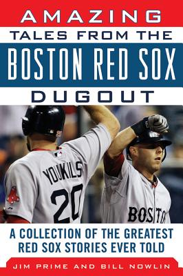 Amazing Tales from the Red Sox Dugout By Nowlin, Bill/ Prime, Jim